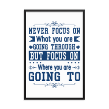 Load image into Gallery viewer, Never Focus On What You Are Going Through But Focus On Where You Are Going To Framed Poster