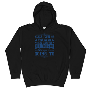 Never Focus On What You Are Going Through But Focus On Where You Are Going To Unisex Youth Hoodie