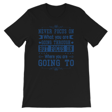 Load image into Gallery viewer, Never Focus On What You Are Going Through But Focus On Where You Are Going To Adult Unisex T-Shirt