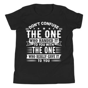 Don't Confuse The One Who Handed It To You With The One Who Really Gave It To You Youth Unisex T-Shirt