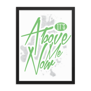It's Above Me Now Framed Poster