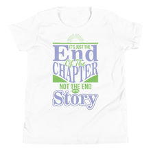 Load image into Gallery viewer, It's Just The End Of The Chapter Not The End Of My Story Youth Unisex T-Shirt