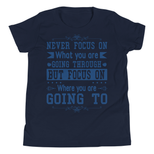 Never Focus On What You Are Going Through But Focus On Where You Are Going To Youth Unisex T-Shirt