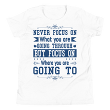 Load image into Gallery viewer, Never Focus On What You Are Going Through But Focus On Where You Are Going To Youth Unisex T-Shirt
