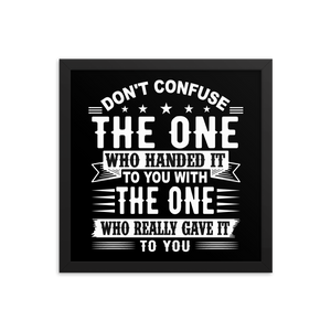 Don't Confuse The One Who Handed It To You With The One Who Really Gave It To You Framed Poster