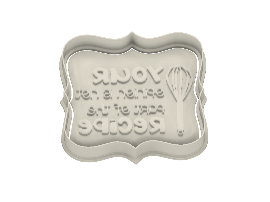 "Funny Quote Plaque Cookie Cutter ""Your opinion is not part of the recipe"" - Dolce3D"