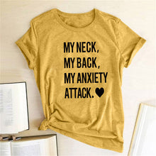 Carica l'immagine nel visualizzatore di Gallery, My Neck My Back My Anxiety Attacks Letter Print T Shirt Women Graphic Tee T Shirts Short Sleeve Harajuku Tops  Magliette Donna