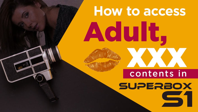 How to access and watch Adult (XXX) content in SuperBOX S1