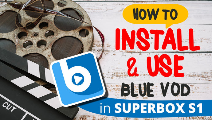 How to install Blue VOD in SuperBOX S1