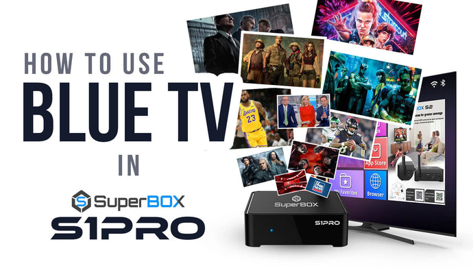 Blue TV Tutorial: How to Watch Monthly-free Channels with SuperBOX S1PRO?