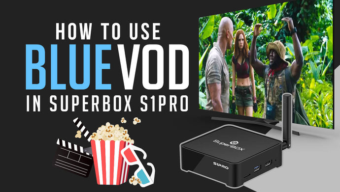 Blue VOD Tutorial: How to Watch Tons of TV Series, Movies for FREE with SuperBOX S1PRO?