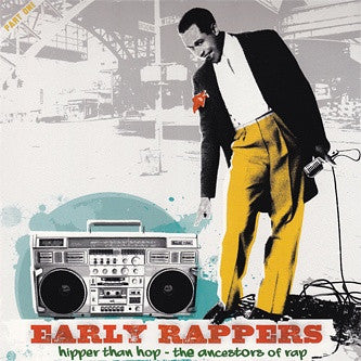 Various Artists - Early Rappers: Hipper Than Hop - The Ancestors Of Rap