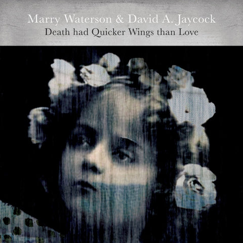 PREORDER - Marry Waterson & David A. Jaycock - Death Had Quicker Wings Than Love (LP)