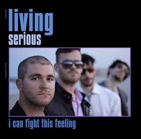 Living Serious - I Can Fight This Feeling
