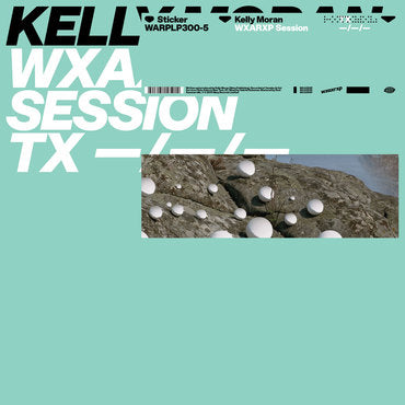 "Kelly Moran - WXAXRXP Session (12"" EP)"