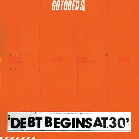 The Gotobeds - Debt Begins at 30 (LP, Indie Exclusive Orange Vinyl)