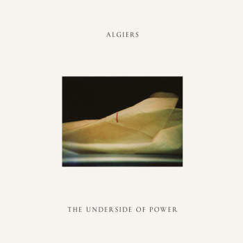 Algiers - The Underside Of Power (Cream Vinyl LP)