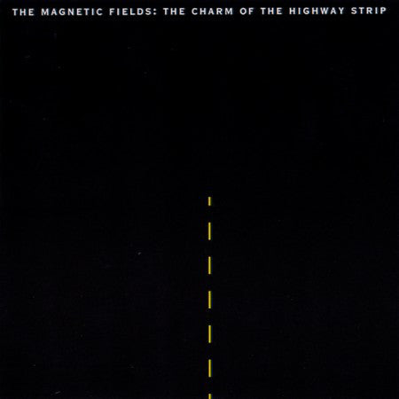The Magnetic Fields - The Charm Of The Highway Strip (LP)