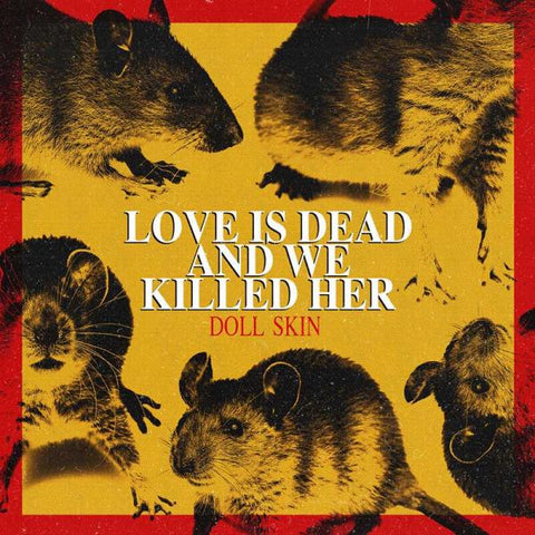 PREORDER - Doll Skin - Love Is Dead And We Killed Her (LP)