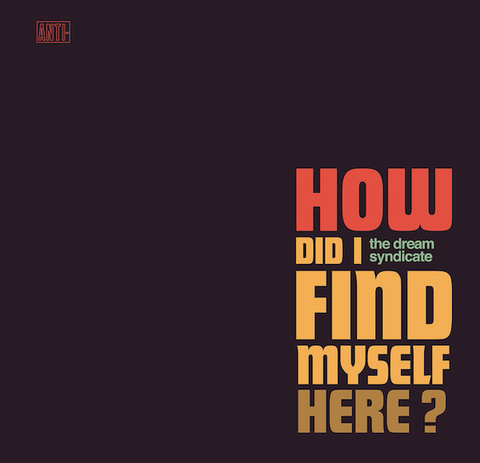 Dream Syndicate - How Did I Find Myself Here? (LP, Turquoise Vinyl)