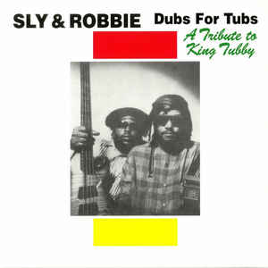 Sly & Robbie - Dubs For Tubs: A Tribute To King Tubby (LP)