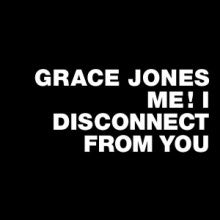 Grace Jones - Me! I Disconnect From You (RSD 2014)