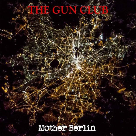Gun Club, The - Mother Berlin