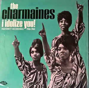 The Charmaines - I Idolize You! Fraternity Recordings 1960-1964 (LP)