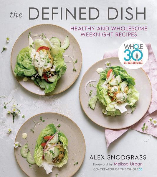 The Defined Dish: Lb Whole30 Endorsed, Healthy and Wholesome Weeknight Recipes - Expott.com