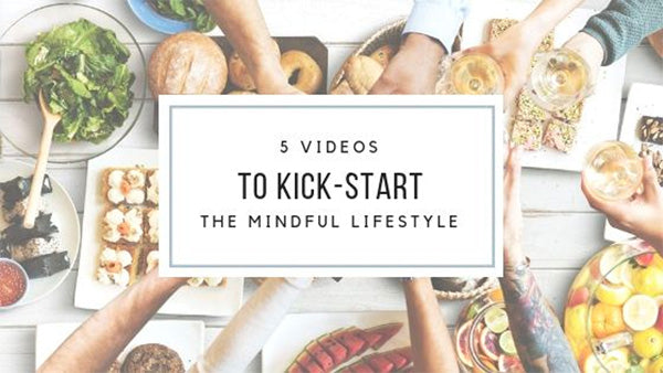 5 Videos to Kick-Start the Mindful Lifestyle