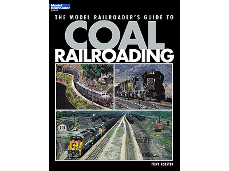 kal12453 A The Model Railroader's Guide to Coal Railroading