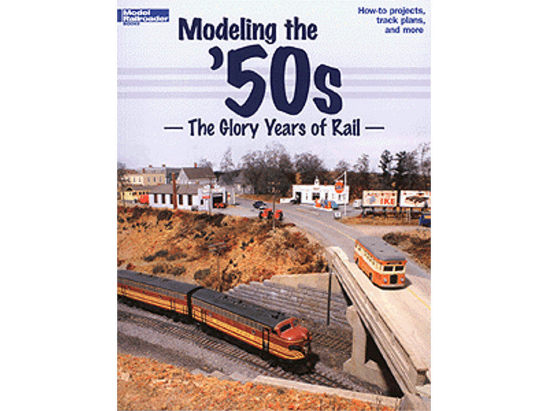 kal12456 A Modeling the '50s -- The Glory Years of Rail