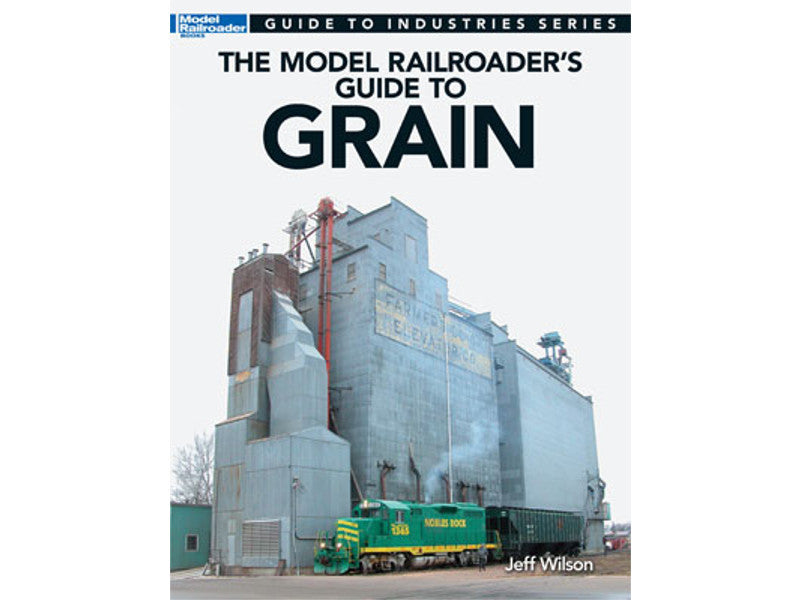 kal12481 A Guidebook -- Model Railroader's Guide to Grain (Softcover, 96 Pages)