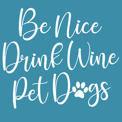 """Be Nice, Drink Wine, Pet Dogs"" Shirt T-Shirt Tiny Beast Designs"