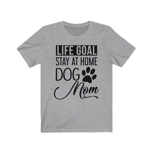 """Life Goal: Stay at Home Dog Mom"" Shirt T-Shirt Athletic Heather / L Tiny Beast Designs"