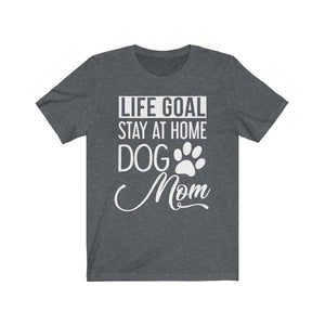 """Life Goal: Stay at Home Dog Mom"" Shirt T-Shirt Dark Grey Heather / S Tiny Beast Designs"
