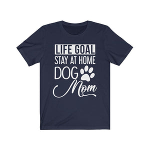 """Life Goal: Stay at Home Dog Mom"" Shirt T-Shirt Navy / S Tiny Beast Designs"
