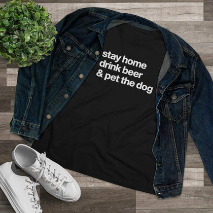 Stay Home Drink Beer & Pet the Dog Women's Shirt - T-Shirt