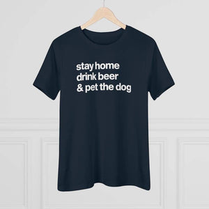 """Stay Home, Drink Beer, & Pet the Dog"" Women's Shirt T-Shirt Tiny Beast Designs"
