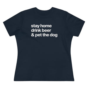 """Stay Home, Drink Beer, & Pet the Dog"" Women's Shirt T-Shirt S / Navy Tiny Beast Designs"