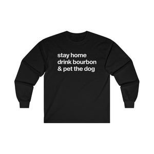 """Stay Home, Drink Bourbon & Pet the Dog"" Long Sleeve Shirt Long-sleeve Black / L Tiny Beast Designs"