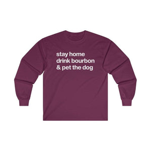 """Stay Home, Drink Bourbon & Pet the Dog"" Long Sleeve Shirt Long-sleeve Maroon / S Tiny Beast Designs"