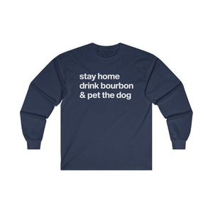 """Stay Home, Drink Bourbon & Pet the Dog"" Long Sleeve Shirt Long-sleeve Navy / S Tiny Beast Designs"