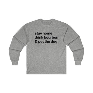 """Stay Home, Drink Bourbon & Pet the Dog"" Long Sleeve Shirt Long-sleeve Sport Grey / S Tiny Beast Designs"