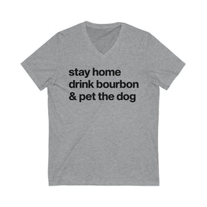 """Stay Home, Drink Bourbon, & Pet the Dog"" V-Neck Shirt V-neck Athletic Heather / S Tiny Beast Designs"