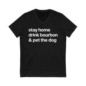 """Stay Home, Drink Bourbon, & Pet the Dog"" V-Neck Shirt V-neck Black / L Tiny Beast Designs"