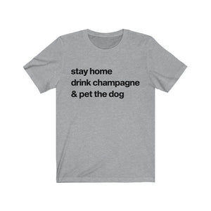"""Stay Home, Drink Champagne, and Pet the Dog"" Unisex Shirt T-Shirt Athletic Heather / S Tiny Beast Designs"