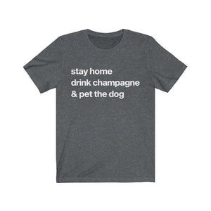 """Stay Home, Drink Champagne, and Pet the Dog"" Unisex Shirt T-Shirt Dark Grey Heather / S Tiny Beast Designs"