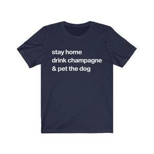 """Stay Home, Drink Champagne, and Pet the Dog"" Unisex Shirt T-Shirt Navy / S Tiny Beast Designs"