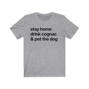 """Stay Home, Drink Cognac, & Pet the Dog"" Unisex Shirt T-Shirt Athletic Heather / S Tiny Beast Designs"
